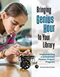 img - for Bringing Genius Hour to Your Library: Implementing a Schoolwide Passion Project Program book / textbook / text book