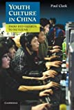 Youth Culture in China : From Red Guards to Netizens, Clark, Paul, 1107602505