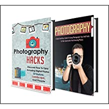 Photography: BOX SET 2 IN 1   The Complete Extensive Guide On Photography For Beginners + Photography Hacks + Digital Photography #6 (Photography, Digital ... Photography Hacks , Digital Photography,)