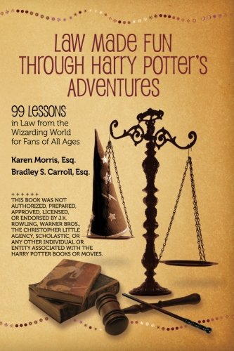 Law Made Fun Through Harry Potter's Adventures: 99 Lessons in Law from the Wizarding World for Fans of All Ages