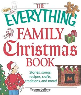 The Everything Family Christmas Book: Stories, Songs, Recipes, Crafts, Traditions, and More by Yvonne Jeffrey (2008-10-17)