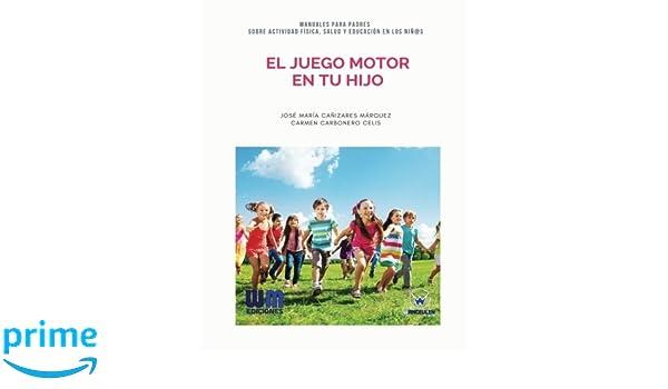 El juego motor en tu hijo (Spanish Edition): José María Cañizares ...