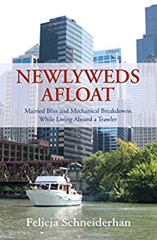 Newlyweds Afloat: Married Bliss and Mechanical Breakdowns While Living Aboard a Trawler by [Schneiderhan, Felicia]