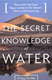 The Secret Knowledge of Water : Discovering the Essence of the American Desert
