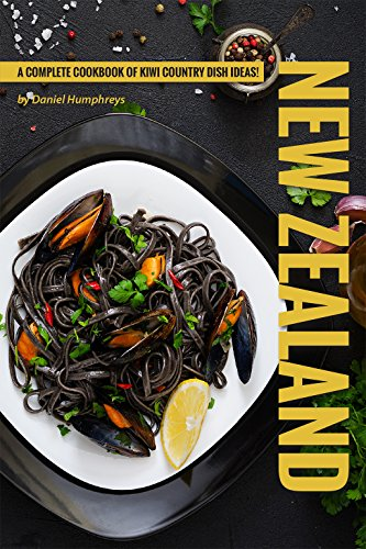 New Zealand Recipes: A Complete Cookbook of Kiwi Country Dish Ideas! by Daniel Humphreys