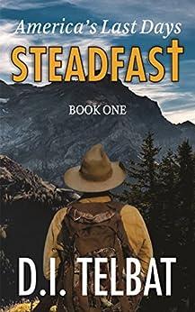 Steadfast: America's Last Days by D.I. Telbat ebook deal