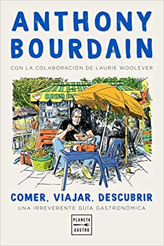 Comer, viajar, descubrir de Anthony Bourdain