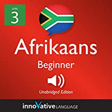 Learn Afrikaans - Level 3: Beginner Afrikaans: Volume 1: Lessons 1-25 Audiobook by  Innovative Language Learning LLC Narrated by  AfrikaansPod101.com