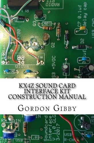 KX4Z Sound Card Interface Kit Construction Manual: An inexpensive way to get into digital ham (Kits Sound Card)