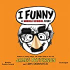 I Funny: A Middle School Story Audiobook by James Patterson, Chris Grabenstein Narrated by Frankie Seratch