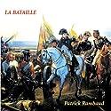 La bataille   Livre audio Auteur(s) : Patrick Rambaud Narrateur(s) : Jean-Francis Maurel