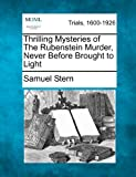 Thrilling Mysteries of the Rubenstein Murder, Never Before Brought to Light, Samuel Stern, 1275098509