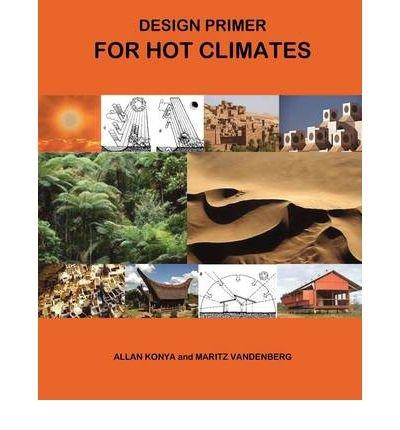Read Online [ Design Primer for Hot Climates [ DESIGN PRIMER FOR HOT CLIMATES BY Konya, Allan ( Author ) Jan-17-2011[ DESIGN PRIMER FOR HOT CLIMATES [ DESIGN PRIMER FOR HOT CLIMATES BY KONYA, ALLAN ( AUTHOR ) JAN-17-2011 ] By Konya, Allan ( Author )Jan-17-2011 Paperback pdf