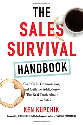 The Sales Survival Handbook: Cold Calls, Commissions, and Caffeine Addiction--The Real Truth About Life in Sales cover