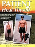 Patient Heal Thyself: A Remarkable Health Program Combining Ancient Wisdom with Groundbreaking Clinical Research by Jordan S. Rubin (2010) Paperback