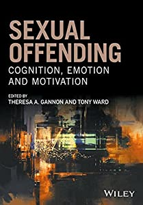 Sexual Offending: Cognition, Emotion and Motivation (Wiley Series in Forensic Clinical Psychology)