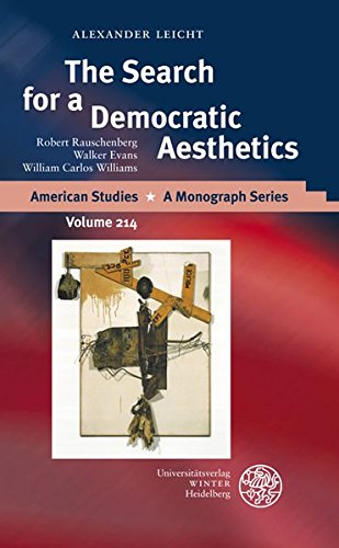 The Search for a Democratic Aesthetics: Robert Rauschenberg, Walker Evans, William Carlos Williams (American Studies - a Monograph Series)