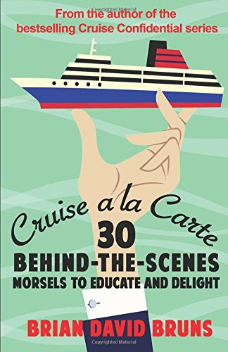 cruise-a-la-carte-30-behind-the-scenes-morsels-to-entertain-and-delight