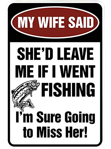 Amazon com : My Wife Said She'd Leave Me if I Went Fishing