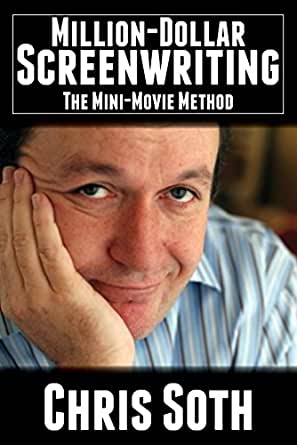 Million Dollar Screenwriting The Mini Movie Method Kindle Edition