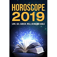 Horoscope 2019: Love, Sex, Career, Well-being and Goals