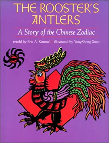 The Rooster's Antlers: A Story of the Chinese Zodiac: Kimmel, Eric A.,  Xuan, Yongsheng: 9780823413850: Amazon.com: Books
