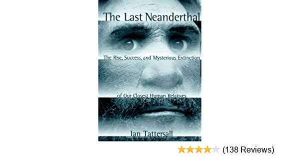 The Last Neanderthal: The Rise, Success, and Mysterious Extinction
