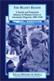 The Bluest Hands: A Social and Economic History of Women Dyers in Abeokuta (Nigeria), 1890-1940