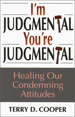 I'm Judgmental, You're Judgmental: Healing Our Condemning Attitudes