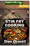 Stir Fry Cooking: Over 170 Quick & Easy Gluten Free Low Cholesterol Whole Foods Recipes full of Antioxidants & Phytochemicals (Stir Fry Natural Weight Loss Transformation) (Volume 4)