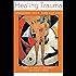 Healing Trauma: Attachment, Mind, Body and Brain (Norton Series on Interpersonal Neurobiology)