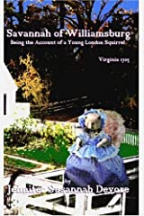 Savannah of Williamsburg: Being the Account of a Young London Squirrel, Virginia 1705 (The Savannah Series,Tales of An American Squirrel) Paperback