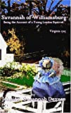 Savannah of Williamsburg: Being the Account of a Young London Squirrel, Virginia 1705 (The Savannah Series,Tales of An Ame...