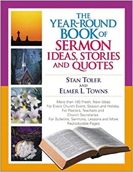 The Year-Round Book of Sermon Ideas, Stories and Quotes: Stan Toler ...