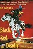 Black, Red and Deadly : Black and Indian Gunfighters of the Indian Territories, Burton, Arthur T., 0890157987