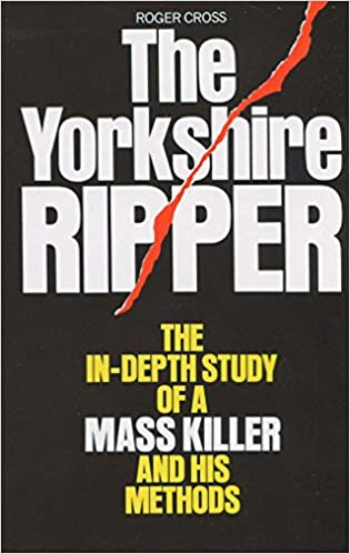 Book The Yorkshire Ripper: The In-depth Study of a Mass Killer and his Methods by Roger Cross (26-May-1981)