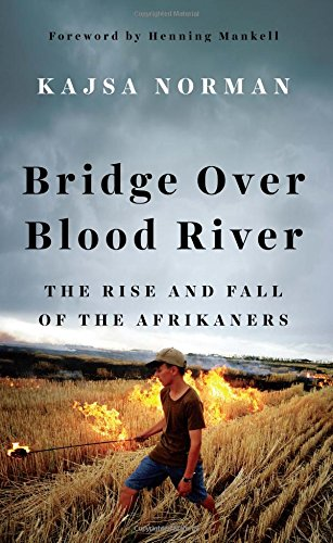Bridge Over Blood River: The Rise and Fall of the Afrikaners