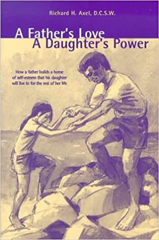 A Fathers Love A Daughters Power Richard H Axel 9780967030616