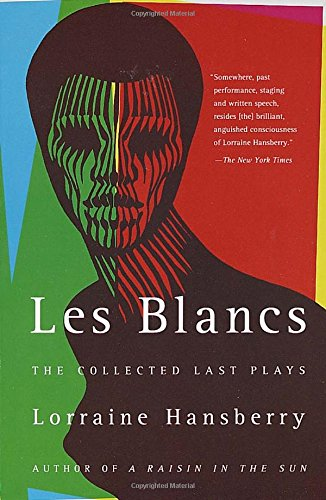 Books : Les Blancs: The Collected Last Plays: The Drinking Gourd/What Use Are Flowers?
