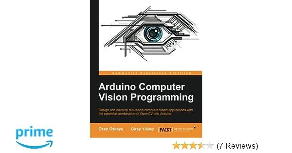 Arduino Computer Vision Programming: Ozen Ozkaya, Giray