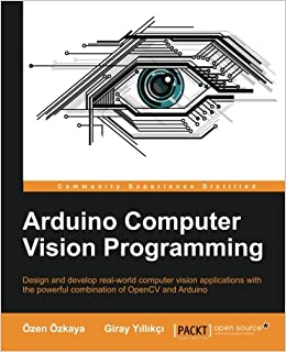 Arduino Computer Vision Programming: Design and develop real-world