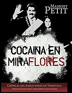 Cocaína en Miraflores: Crónica del narco poder en Venezuela (Spanish Edition)
