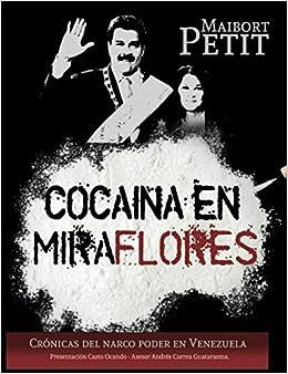 Cocaína en Miraflores: Crónica del narco poder en Venezuela: Amazon.es: Maibort Petit: Libros