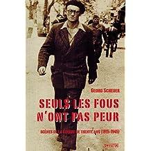 SEULS LES FOUS N'ONT PAS PEUR : SCÈNES DE LA GUERRE DE TRENTE ANS 1915-1945