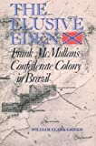 The Elusive Eden: Frank McMullan's Confederate Colony in Brazil offers