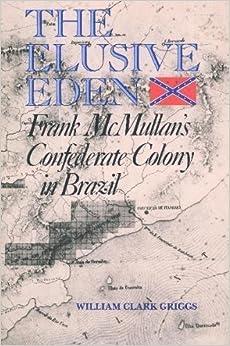 The Elusive Eden: Frank McMullan's Confederate Colony in Brazil