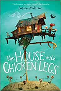 The House With Chicken Legs: Sophie Anderson