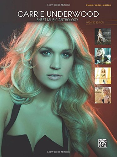 Carrie Underwood -- Sheet Music Anthology: Piano/Vocal/Guitar