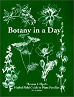Botany in a Day:  Thomas J. Elpel's Herbal Field Guide to Plant Families, 4th Ed.