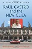 Raul Castro and the New Cuba, Harlan Abrahams and Arturo Lopez-Levy, 0786465271